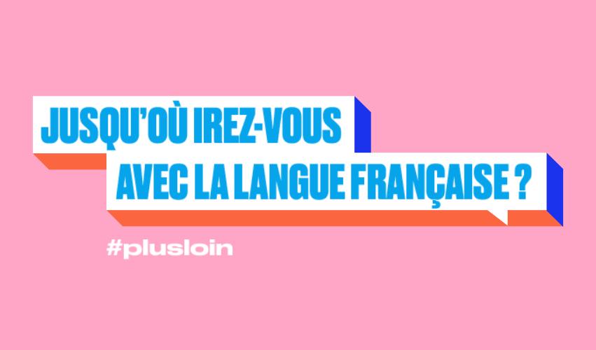Et toi, jusqu'où iras-tu avec la langue française ? #plusloin